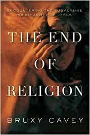 The End of Religion, Encountering the Subversive Spirituality of Jesus
