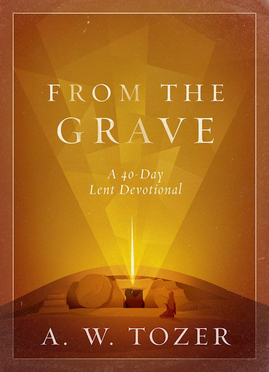 From  the Grave a 40 Day Lenten Devotional