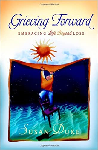 Grieving Forward.  Embracing Life Beyond Loss