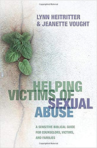 Helping Victims of Sexual Abuse: A Sensitive Biblical Guide for Counselors, Victims, and Families