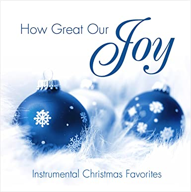 How Great Our Joy - Instrumental Christmas Favorites