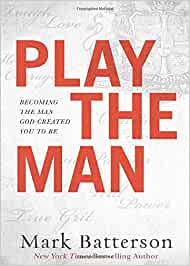 Play The Man - Becoming the Man God Created You to Be