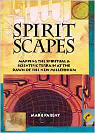 Spiritscapes: Mapping the Spiritual & Scientific Terrain at the Dawn of the New Millenium