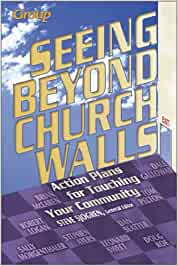 Seeing Beyond Church Walls   Action Plans for Touching Your Community