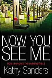 Now You See Me: How I Forgave the Unforgivable - Hard cover