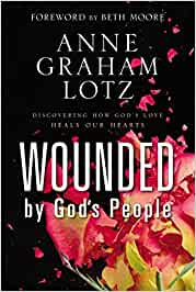 Wounded by God's People. Discovering how God's love heals our hearts