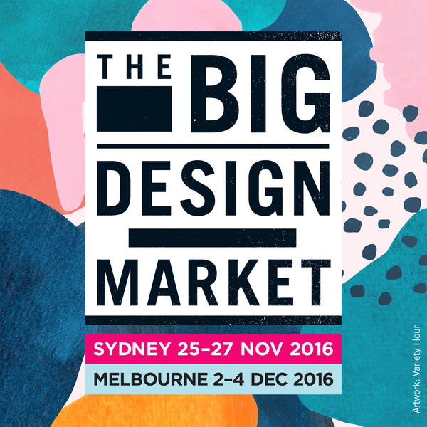 The Big Design Market 25•26•27 November 2016, Sydney and 2•3•4 December 2016, Melbourne