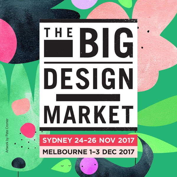 The Big Design Market 24•25•26 November 2017, Sydney and 1•2•3 December 2017, Melbourne