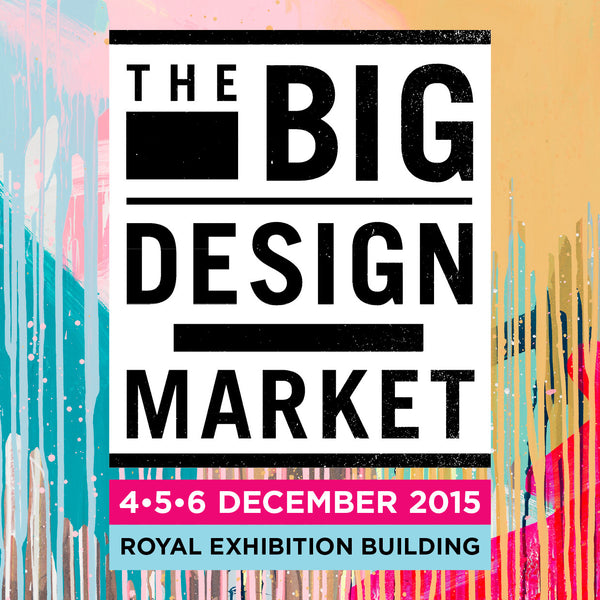The Big Design Market 4•5•6 December 2015, Melbourne