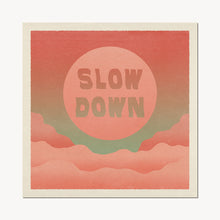 Load image into Gallery viewer, 'Slow Down' Print - cai & jo