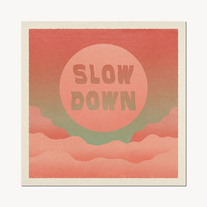 'Slow Down' Print - cai & jo