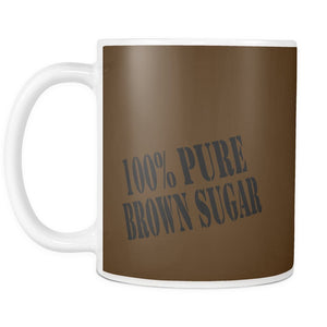 100% Pure Brown Sugar | Coffee Mug 100% Pure Brown Sugar | Coffee Mug-Drinkware-Swagtastic Gear