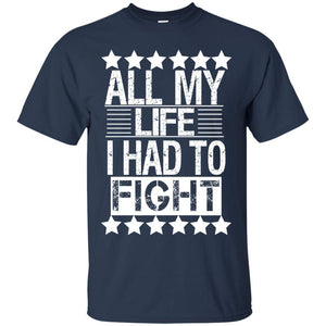 ALL MY LIFE I HAD TO FIGHT | Tee-Apparel-Swagtastic Gear
