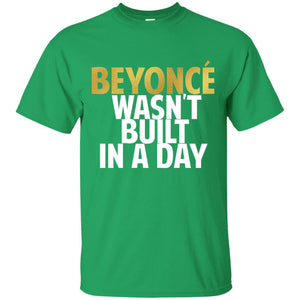 Beyonce Wasn't Built In a Day | Tee-Apparel-Swagtastic Gear