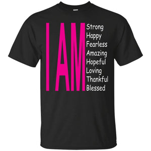I Am: Strong, Happy, and Amazing | Tee-Apparel-Swagtastic Gear