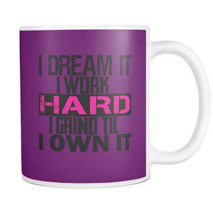 I DREAM it, I work HARD, I grind til I OWN IT | Mug-Drinkware-Swagtastic Gear