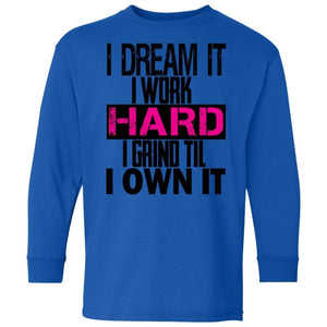 I DREAM it, I work HARD, I grind til I OWN IT | Youth Long Sleeve Tee-Apparel-Swagtastic Gear