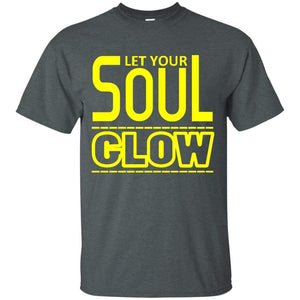 Let Your SOUL GLOW | Tee-Apparel-Swagtastic Gear