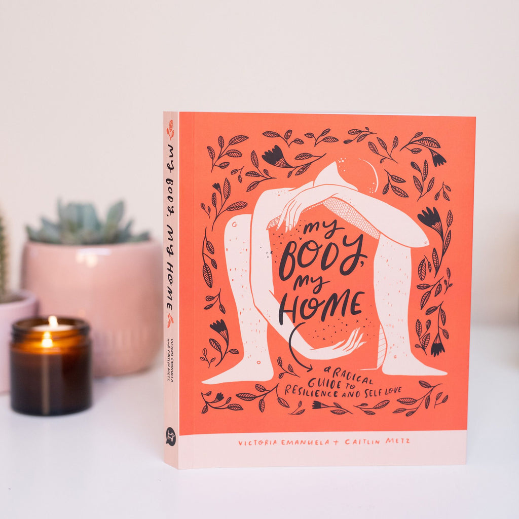 My Body, My Home (A Radical Guide to Resilience and Belonging)