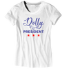 Ladies Dolly For President  T-Shirt - Nothing Too Fancy