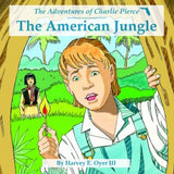 The American Jungle - The Adventures of Charlie Pierce