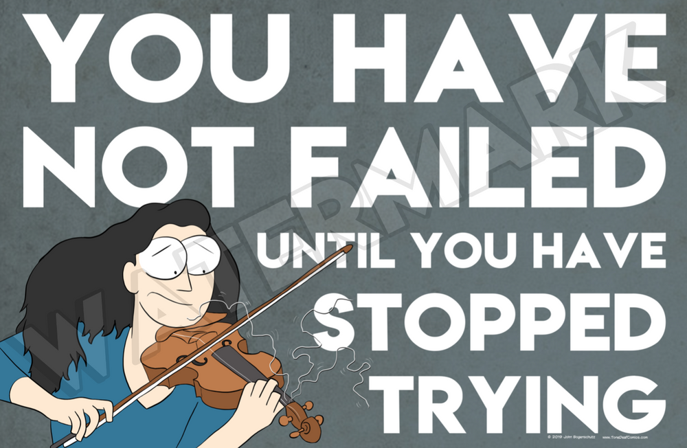 You Have Not Failed Until You Have Stopped Trying