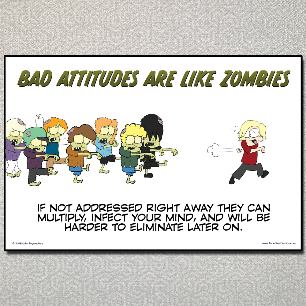 Bad Attitudes Are Like Zombies