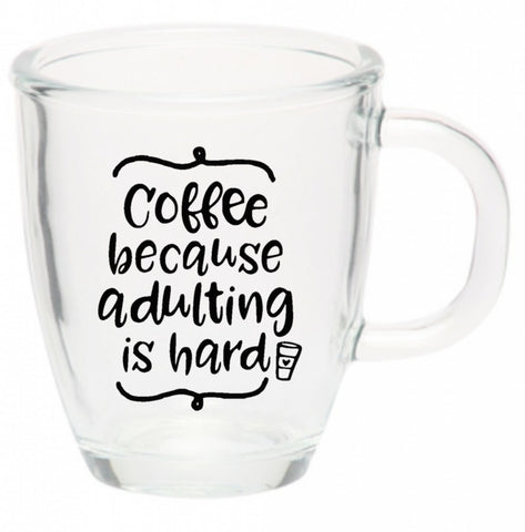 Coffee - Because Adulting is Hard!