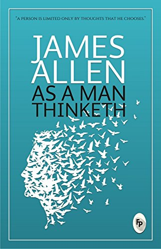 As a Man Thinketh Paperback – 6 Nov 2017 by James Allen - ey-estopper