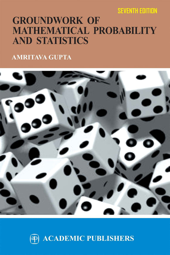 GROUNDWORK OF MATHEMATICAL PROBABILITY AND STATISTICS - by AMRITAVA GUPTA - ey-estopper