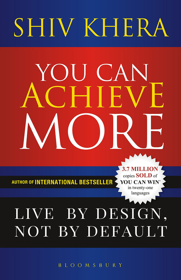 You Can Achieve More: Live By Design, Not By Default  by Shiv Khera - ey-estopper