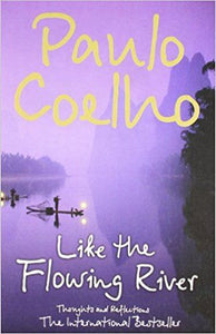 LIKE THE FLOWING RIVER: THOUGHTS AND REFLECTIONS-BY PAULO COELHO - ey-estopper