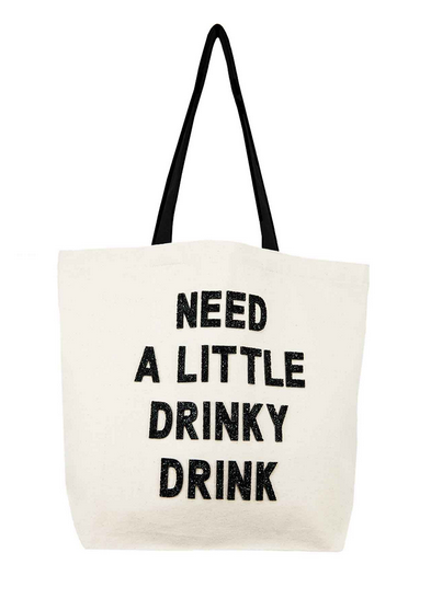 Canvas Tote: NEED A LITTLE DRINKY DRINK