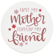 "4"" Round Ceramic Coasters - First Mother Forever Friend, 4/Box, 2/Case, 8 Pieces"
