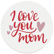 "4"" Round Ceramic Coasters - I Love You Mom, 4/Box, 2/Case, 8 Pieces"