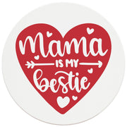 "4"" Round Ceramic Coasters - Mama  Is My Bestie Heart, 4/Box, 2/Case, 8 Pieces"