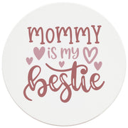 "4"" Round Ceramic Coasters - Mommy Is My Bestie, 4/Box, 2/Case, 8 Pieces"
