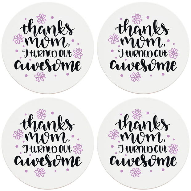 "4"" Round Ceramic Coasters - Mom I Turned Out Awesome, 4/Box, 2/Case, 8 Pieces"