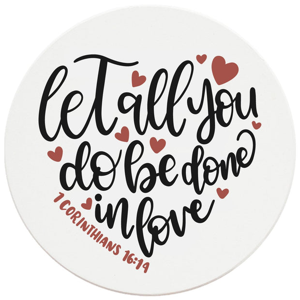 "4"" Round Ceramic Coasters - Let All You Do Be Done In Love, 4/Box, 2/Case, 8 Pieces"