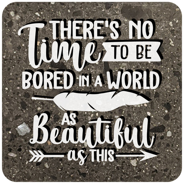 "4"" Square Black Stone Coaster - There's No Time To Be Bored In A World As Beautiful As This, 2 Sets of 4, 8 Pieces - Christmas by Krebs Wholesale"