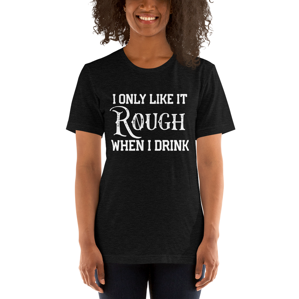 I Only Like It Rough When I Drink Short-Sleeve Unisex T-Shirt - Cuck and Bull Shop