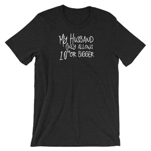 "My Husband Only Allows 10"" or Bigger Cuckolding Hotwife Unisex Short Sleeve T-Shirt"