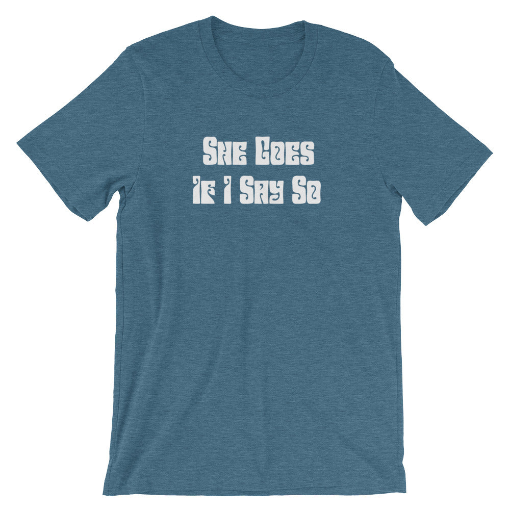She Goes if I Say So Short-Sleeve Unisex T-Shirt - Cuck and Bull Shop