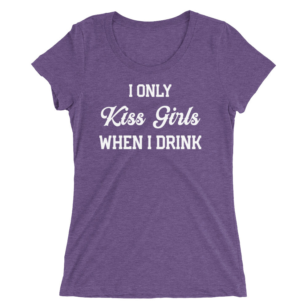 I Only Kiss Girls When I Drink Ladies' short sleeve t-shirt - Cuck and Bull Shop