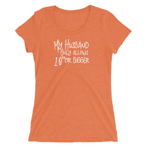 "My Husband Only Allows 10"" or Bigger Cuckolding Hotwife Ladies Short Sleeve T-Shirt"