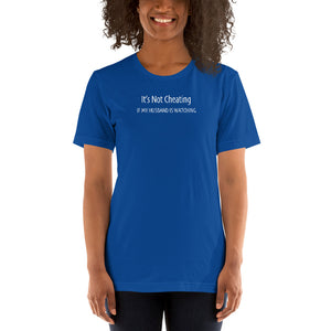 It's Not Cheating If My Husband Is Watching Hotwife Cuckolding Couple Lifestyle Short-Sleeve Unisex T-Shirt - Cuck and Bull Shop