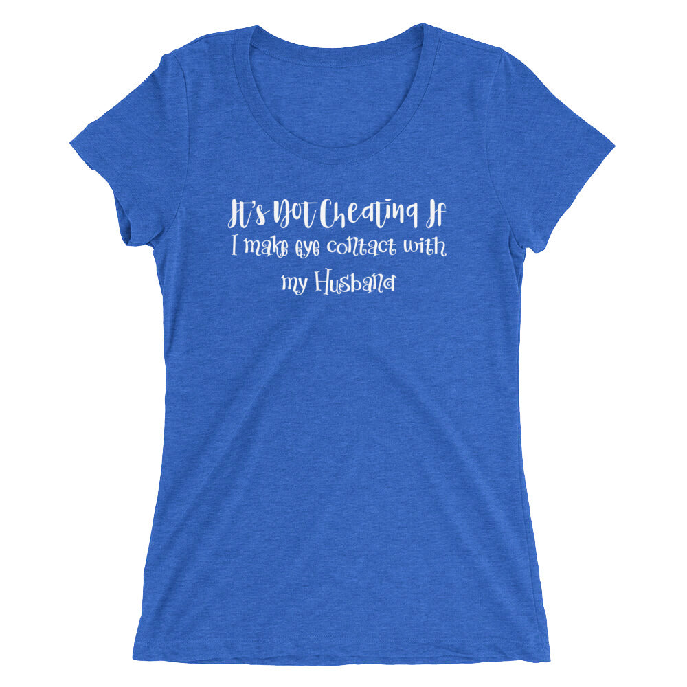 It's Not Cheating If I Make Eye Contact With My Husband Cuckolding Hotwife Ladies' short sleeve t-shirt - Cuck and Bull Shop