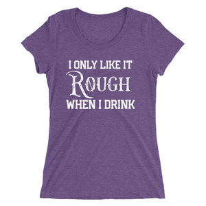 I Only Like It Rough When I Drink Ladies' short sleeve t-shirt - Cuck and Bull Shop