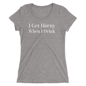 I Get Horny When I Drink Ladies' short sleeve t-shirt - Cuck and Bull Shop