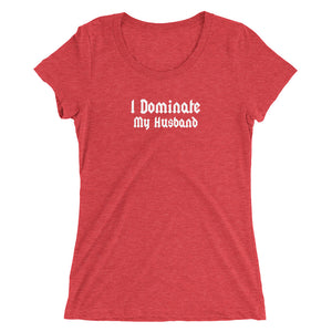 I Dominate My Husband Domination BDSM Ladies' short sleeve t-shirt - Cuck and Bull Shop